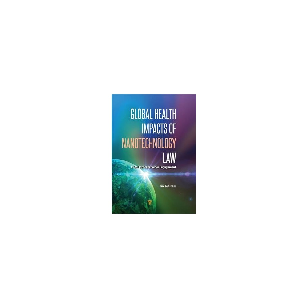 Global Health Impacts of Nanotechnology Law : A Tool for Stakeholder Engagement - 1 (Hardcover)