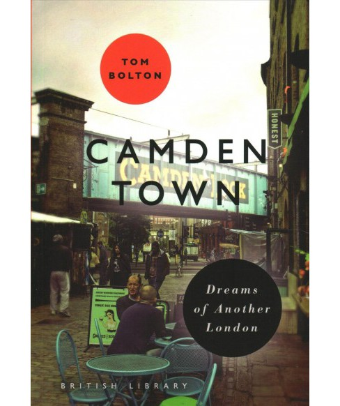 Camden Town : Dreams of Another London -  (London) by Tom Bolton (Paperback) - image 1 of 1