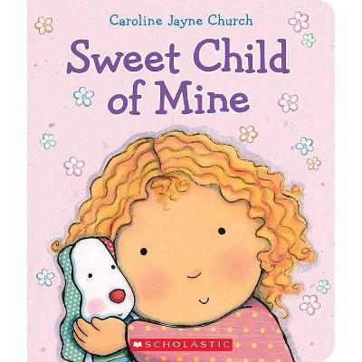 Sweet Child of Mine (Board)by Caroline Jayne Church