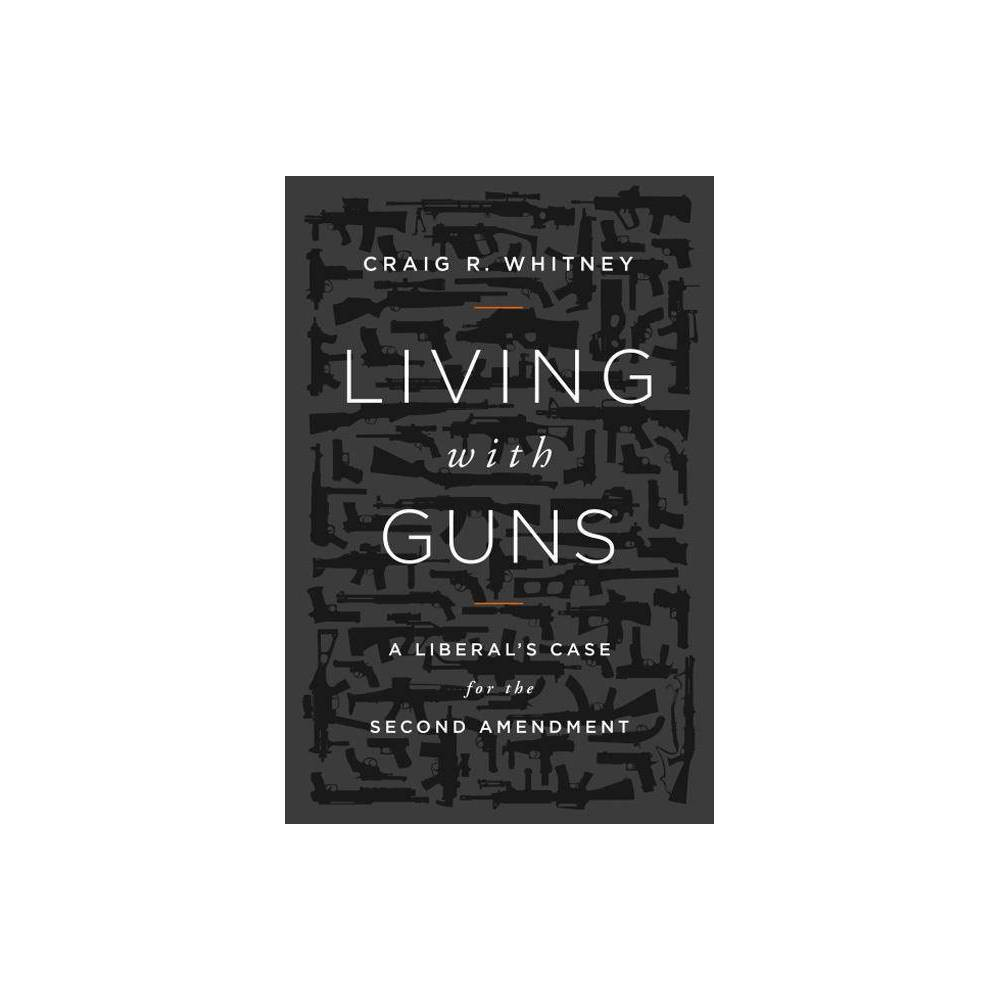 Living With Guns By Craig Whitney Hardcover
