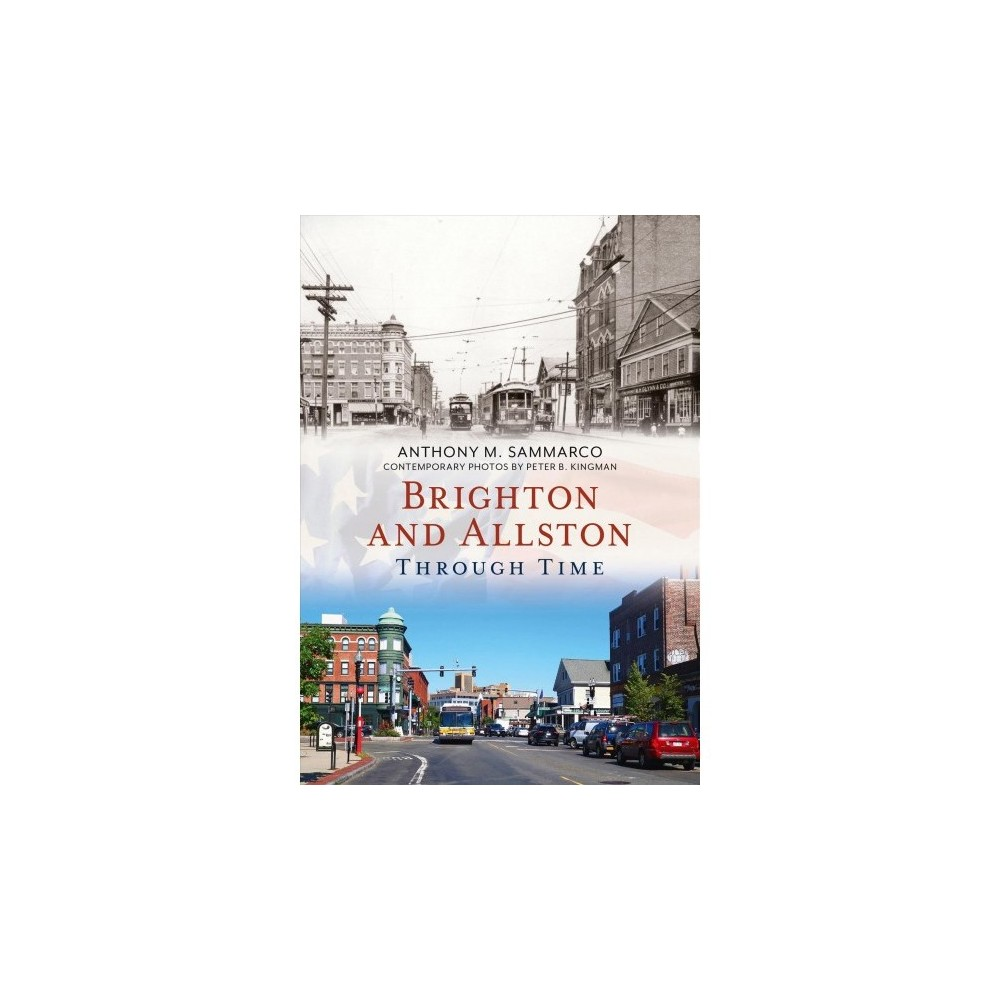 Brighton and Allston Through Time - by Anthony M. Sammarco (Paperback)