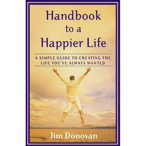 Handbook to a Happier Life - by  Jim Donovan (Paperback) - image 1 of 1