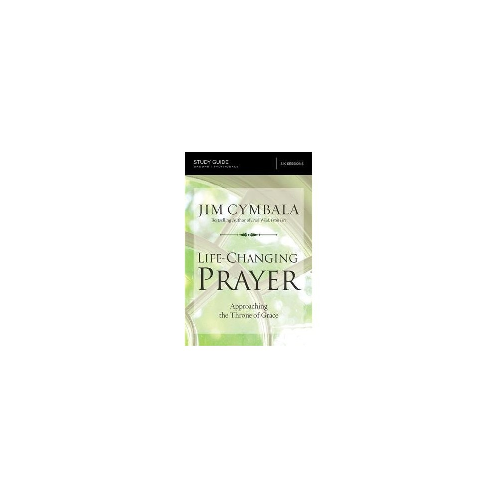 Life-changing Prayer : Approaching the Throne of Grace - by Jim Cymbala (Paperback)
