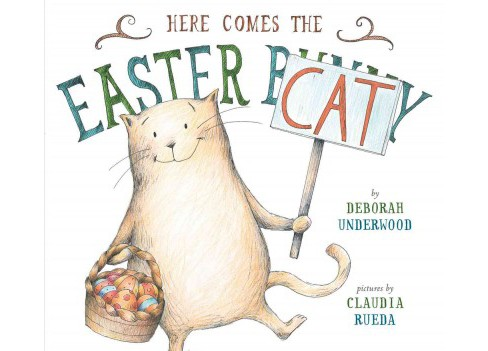 Here Comes the Easter Cat (School And Library) (Deborah Underwood) - image 1 of 1