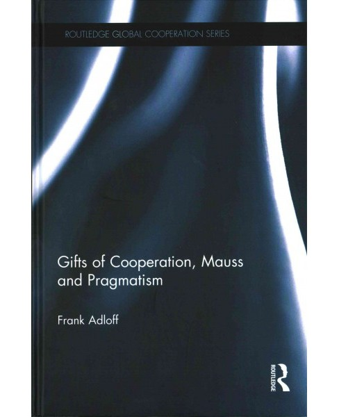 Gifts of Cooperation, Mauss and Pragmatism (Hardcover) (Frank Adloff) - image 1 of 1