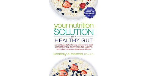 Your Nutrition Solution to a Healthy Gut : A meal-based plan to help prevent and treat constipation, - image 1 of 1