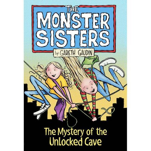 The Monster Sisters and the Mystery of the Unlocked Cave - by  Gareth Gaudin (Paperback) - image 1 of 1