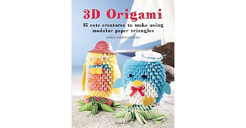 3d Origami : 15 Cute Creatures to Make Using Modular Paper Triangles (Paperback) (Maria Angela Carlessi) - image 1 of 1