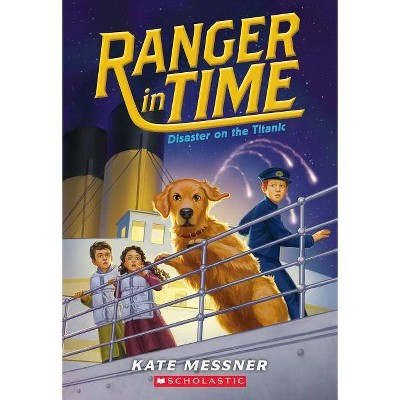 Disaster on the Titanic (Ranger in Time #9), 9 - by  Kate Messner (Paperback)