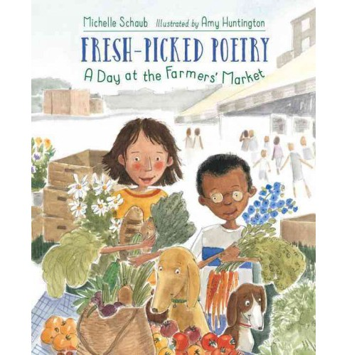 Fresh-Picked Poetry : A Day at the Farmers' Market (School And Library) (Michelle Schaub) - image 1 of 1