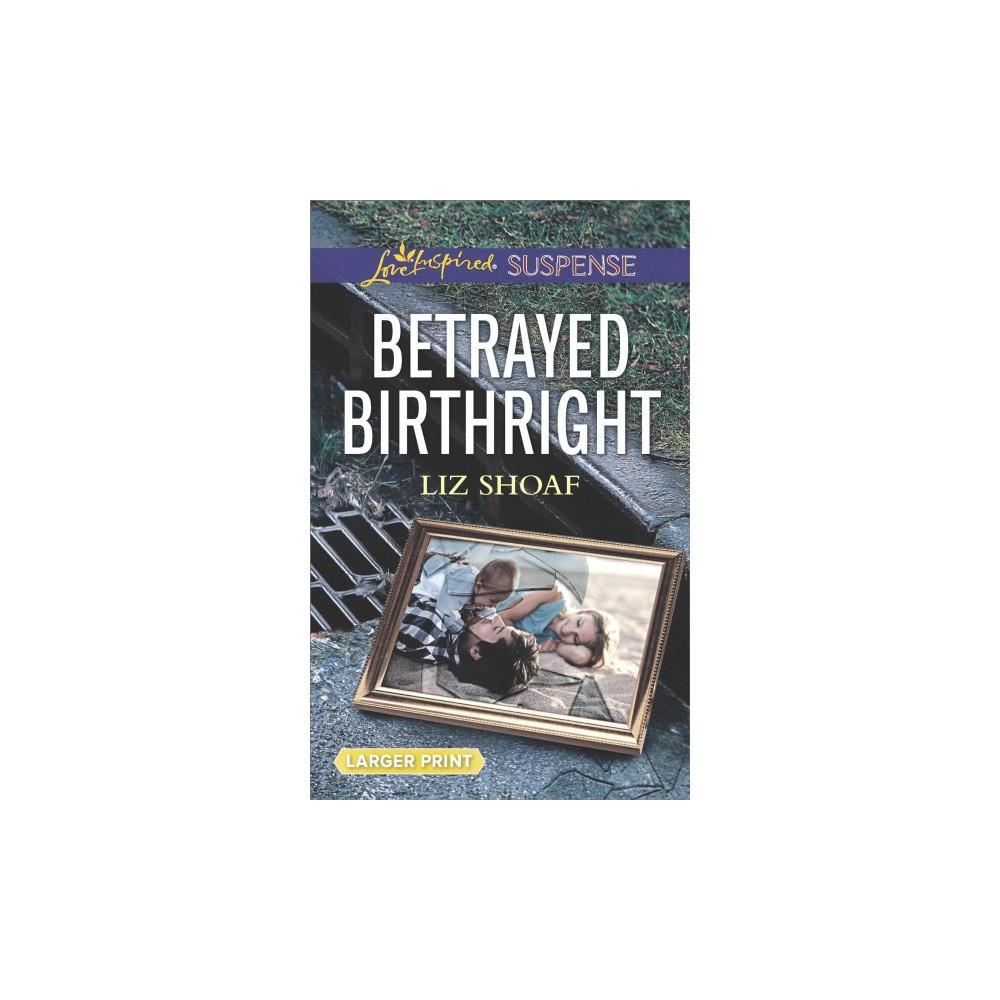 Betrayed Birthright - Large Print by Liz Shoaf (Paperback)