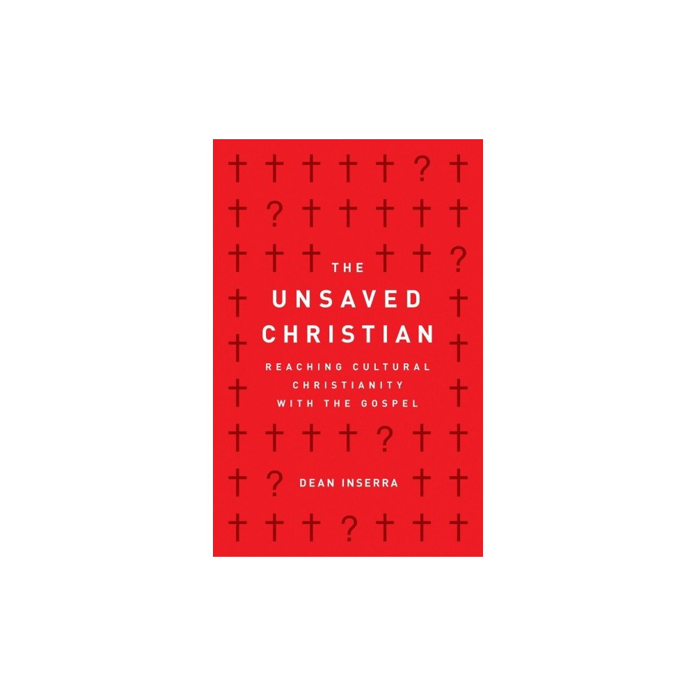 Unsaved Christian : Reaching Cultural Christianity With the Gospel - by Dean Inserra (Paperback)