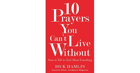 10 Prayers You Can't Live Without : How to Talk to God About Everything (Paperback) (Rick Hamlin) - image 1 of 1