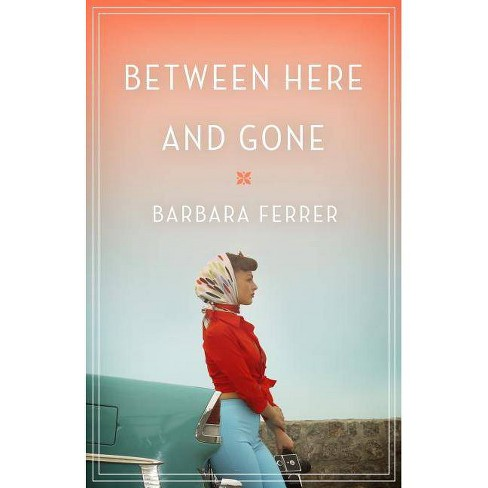 Between Here and Gone - by  Barbara Ferrer (Paperback) - image 1 of 1