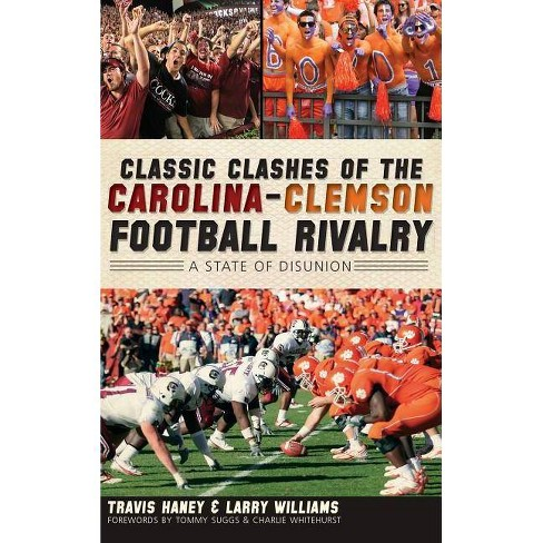 Classic Clashes of the Carolina-Clemson Football Rivalry - by  Travis Haney & Larry Williams (Hardcover) - image 1 of 1