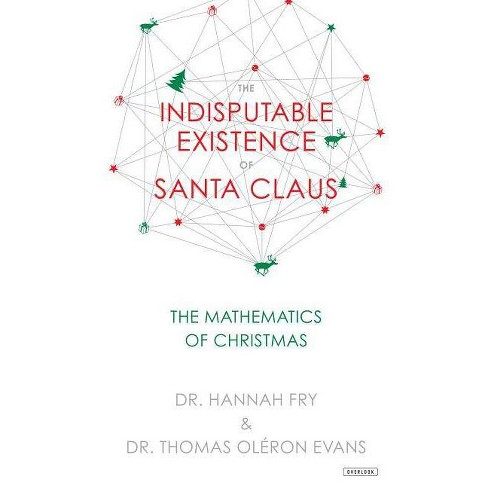 The Indisputable Existence of Santa Claus - by  Thomas Ol Evans & Hannah Fry (Hardcover) - image 1 of 1