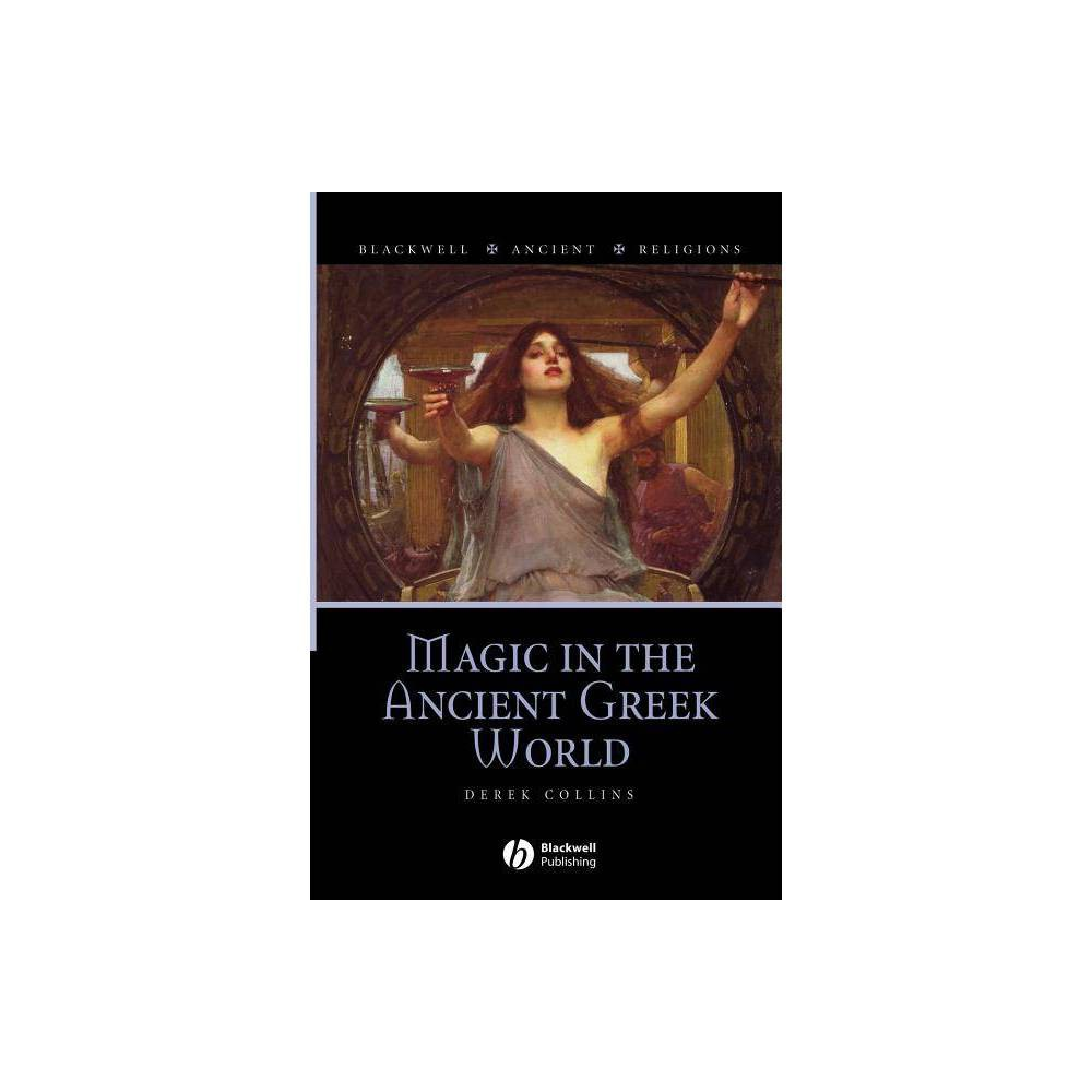 Magic In The Ancient Greek World Blackwell Ancient Religions By Derek Collins Paperback