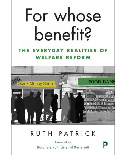 For Whose Benefit? : The Everyday Realities of Welfare Reform -  Reprint by Ruth Patrick (Paperback) - image 1 of 1