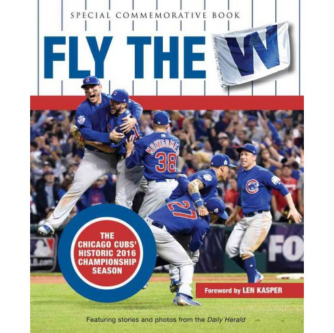 Fly the W : The Chicago Cubs' Historic 2016 Championship Season (Hardcover) - image 1 of 1
