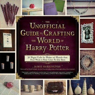 The Unofficial Guide to Crafting the World of Harry Potter - by Jamie Harrington (Paperback)