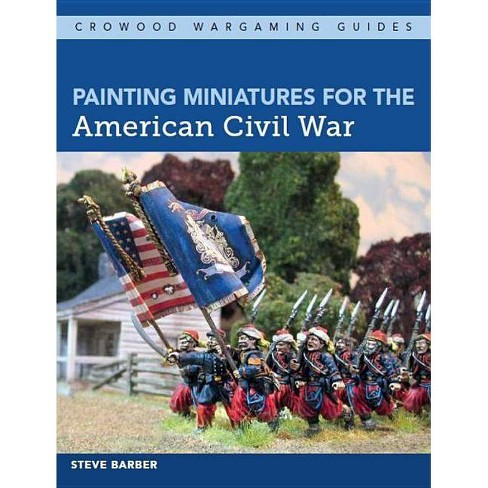 Painting Miniatures for the American Civil War - by  Steve Barber (Paperback) - image 1 of 1