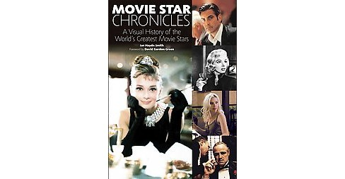 Movie Star Chronicles : A Visual History of the World's Greatest Movie Stars (Paperback) (Ian Haydn - image 1 of 1