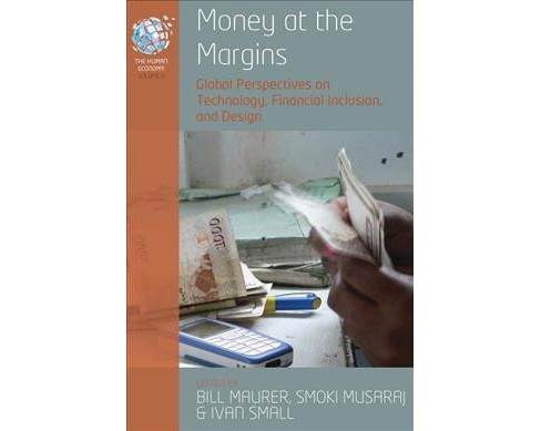 Money at the Margins : Global Perspectives on Technology, Financial Inclusion, and Design -  (Hardcover) - image 1 of 1