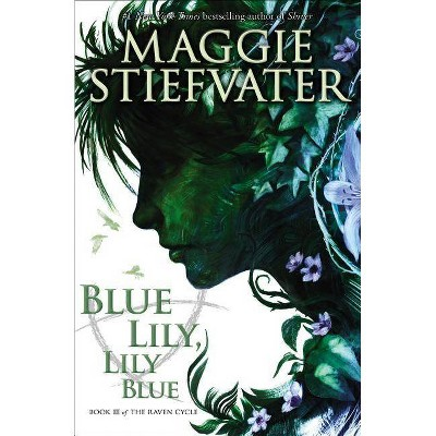 Blue Lily, Lily Blue (the Raven Cycle, Book 3), 3 - by  Maggie Stiefvater (Paperback)