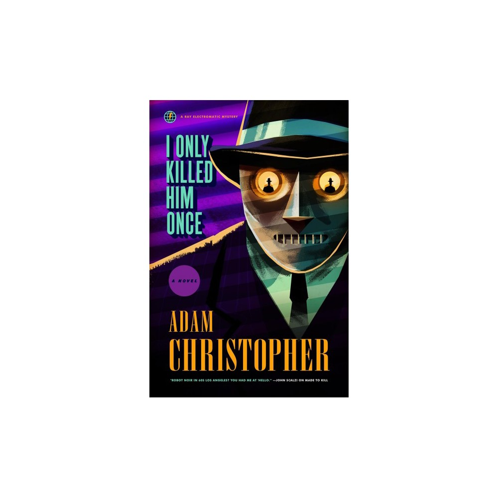 I Only Killed Him Once - (Ray Electromatic Mysteries) by Adam Christopher (Hardcover)
