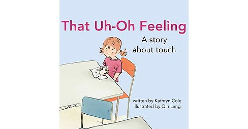 That Uh-Oh Feeling : A Story About Touch (Hardcover) (Kathryn Cole) - image 1 of 1
