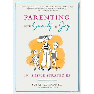 Parenting with Sanity & Joy - by Susan G Groner (Paperback)