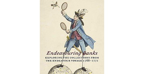 Endeavouring Banks : Exploring Collections from the Endeavour Voyage 1768-1771 (Hardcover) (Neil - image 1 of 1