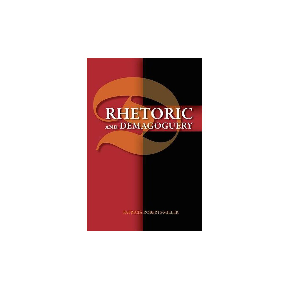 Rhetoric and Demagoguery - by Patricia Roberts-Miller (Paperback)