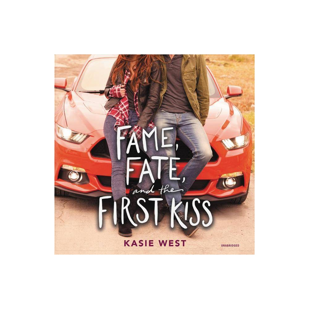 Fame, Fate, and the First Kiss Lib/E - by Kasie West (AudioCD)