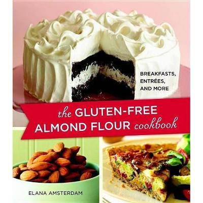 The Gluten-Free Almond Flour Cookbook - by Elana Amsterdam (Paperback)