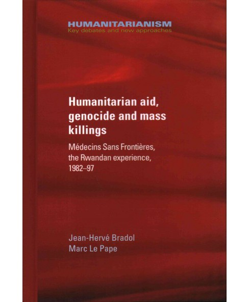 Humanitarian Aid, Genocide and Mass Killings : Médecins Sans Frontières, the Rwandan - image 1 of 1