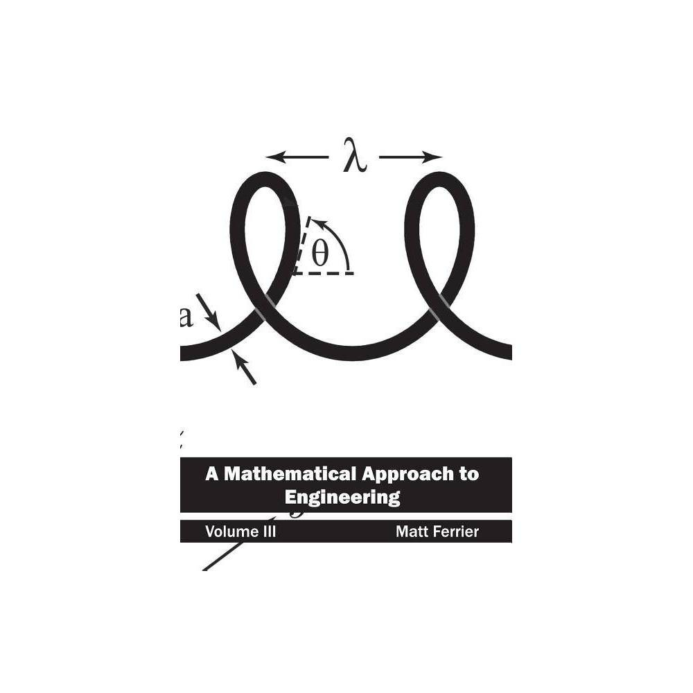 Mathematical Approach to Engineering: Volume Iii - (Hardcover)