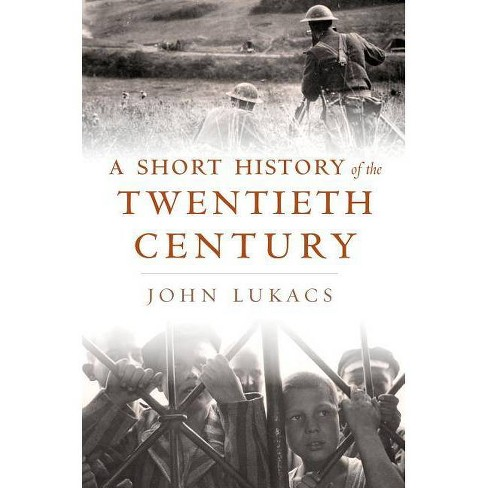 A Short History of the Twentieth Century - by  John Lukacs (Hardcover) - image 1 of 1