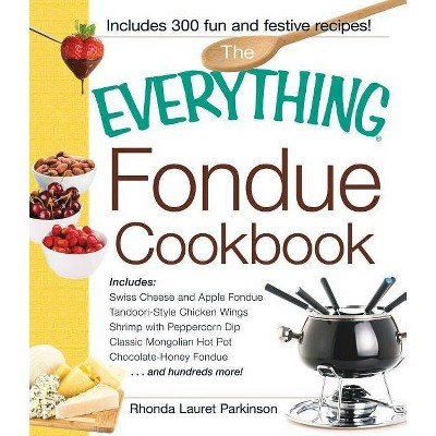 The Everything Fondue Cookbook - (Everything(r))by Rhonda Lauret Parkinson (Paperback)