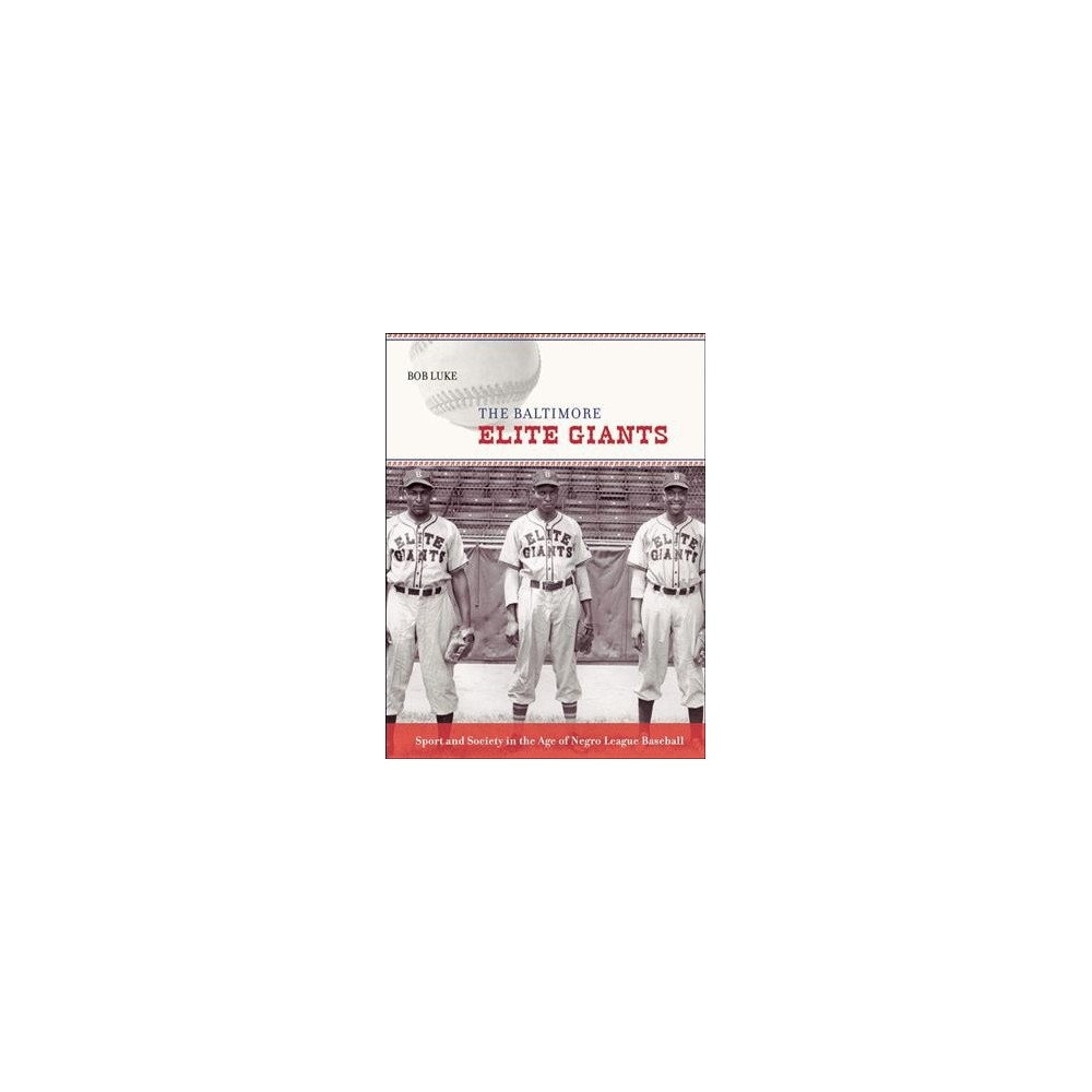 Baltimore Elite Giants : Sport and Society in the Age of Negro League Baseball (Reprint) (Paperback)
