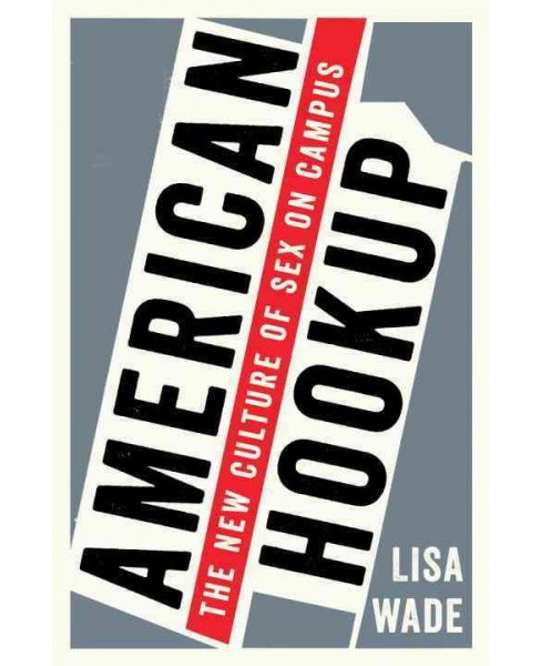American Hookup : The New Culture of Sex on Campus (Hardcover) (Lisa Wade) - image 1 of 1