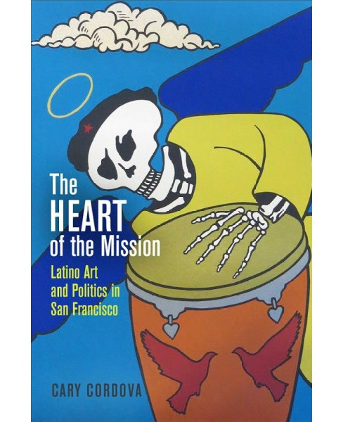 Heart of the Mission : Latino Art and Politics in San Francisco (Hardcover) (Cary Cordova) - image 1 of 1