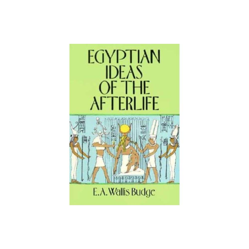 Egyptian Ideas of the Afterlife - by E A Wallis Budge (Paperback)