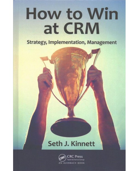 How to Win at CRM : Strategy, Implementation, Management (Hardcover) (Seth J. Kinnett) - image 1 of 1
