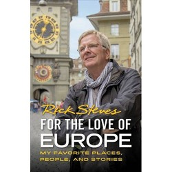 For the Love of Europe - by  Rick Steves (Paperback)
