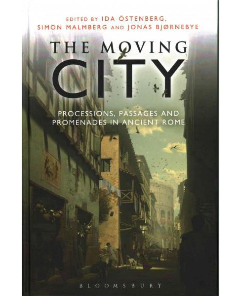 Moving City : Processions, Passages and Promenades in Ancient Rome (Hardcover) - image 1 of 1