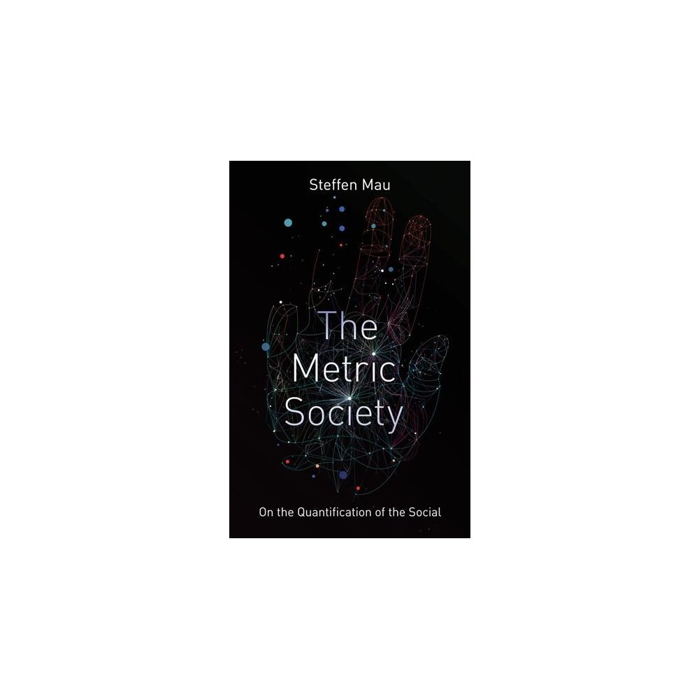 Metric Society : On the Quantification of the Social - by Steffen Mau (Paperback)