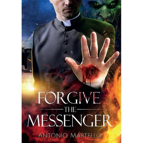 Forgive the Messenger - by  Antonio Martello (Hardcover) - image 1 of 1