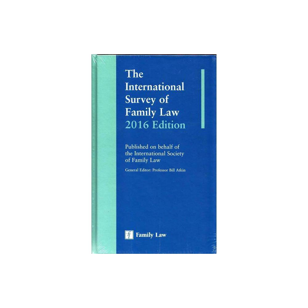 The International Survey of Family Law 2016 Edition - by Bill Atkin (Hardcover)
