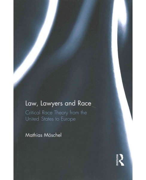 Law, Lawyers and Race : Critical Race Theory from the Us to Europe (Paperback) (Mathias Mu00f6schel) - image 1 of 1